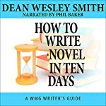 How to Write a Novel in Ten Days: WMG Writer's Guides Book 6 | Dean Wesley Smith