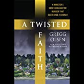 A Twisted Faith: A Minister's Obsession and the Murder That Destroyed a Church | [Gregg Olsen]