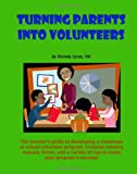 img - for Turning Parents Into Volunteers: The teacher's guide to developing a classroom volunteer program book / textbook / text book