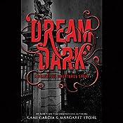 Dream Dark: A Beautiful Creatures Story | Kami Garcia, Margaret Stohl