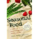 Seasonal Food: A guide to what's in season when and whyby Paul Waddington