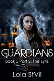 Guardians: The Lyris (The Guardians Series, Book 5 Part 2)