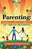 Parenting: Raising Great Parents: The 7 Habits of Great Parents (Raising Loving Children, Raising Happy Kids,Raising Great Teenagers,Parenting Toddlers, Parenting Languages, Positive Parenting)