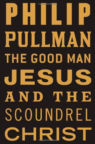 The Good Man Jesus and the Scoundrel Christ (Myths): Philip Pullman: 9780802129963: Amazon.com: Books