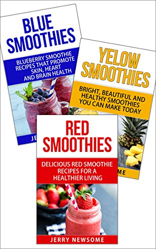 Smoothie Recipes for Health Bundle: Blue Smoothies + Yellow Smoothies +  Red Smoothies (Smoothies For a Healthier Living) by Jerry Newsome