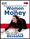 img - for What Every Man Should Know About Women and Money...The Brutal Truth Revealed book / textbook / text book