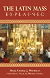 img - for The Latin Mass Explained: Everything needed to understand and appreciate the Traditional Latin Mass. book / textbook / text book