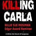 Killing Carla: A Novel of Suspense (       UNABRIDGED) by Billie Sue Mosiman Narrated by Marshall J. Bean
