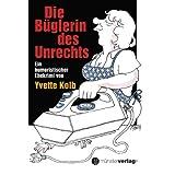 Die Büglerin des Unrechts: Ein humoristischer Ehekrimi von Yvette Kolb