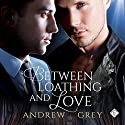 Between Loathing and Love Hörbuch von Andrew Grey Gesprochen von: Tristan James