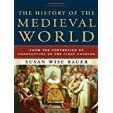 History Of The Medieval World, Theby Susan Wise Bauer