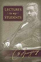 Lectures to My Students by Spurgeon. Charles…