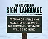 The Telegraph The Mad World of Sign Language: Adventures in Unfortunate English from the Readers of The Telegraph (Telegraph Books)