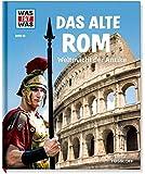 Das alte Rom. Weltmacht der Antike (WAS IST WAS Sachbuch, Band 55)