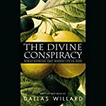 The Divine Conspiracy: Rediscovering Our Hidden Life in God | Dallas Willard