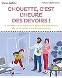 Chouette c'est l'heure des devoirs !: 50 id�es pour aider votre enfant � travailler joyeusement � la maison gr�ce � la p�dagogie positive