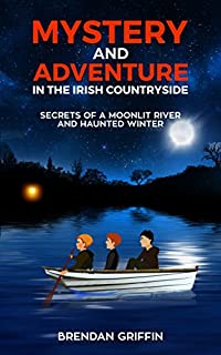 Mystery And Adventure In The Irish Countryside: Secrets Of A Moonlit River And Haunted Winter by Brendan Griffin ebook deal