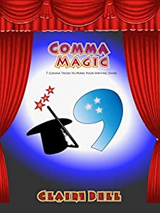 Comma Magic: 7 Comma Tricks to Make Your Writing Shine