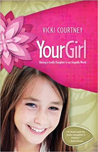 Your Girl: Raising a Godly Daughter in an Ungodly World