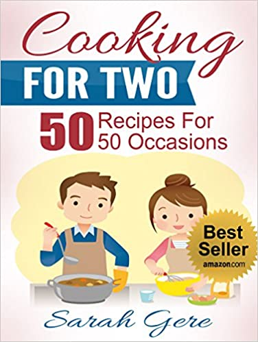 Cooking For Two: 50 Recipes for 50 Occasions - Simple, Fast and Delicious Recipes for Busy People (Cooking For Two Cookbook, Slow Cooking for Two, Cooking for 2 Recipes)