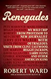 img - for Renegades: My Wild Trip from Professor to New Journalist with Outrageous Visits from Clint Eastwood, Reggie Jackson, Larry Flynt, and other American Icons book / textbook / text book