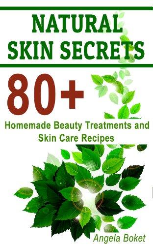 Natural Skin Care Secrets: 80+ Homemade Beauty Treatments and Skin Care Recipes (Homemade Beauty Products Guide)