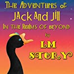 The Adventures of Jack and Jill in the Realms of Beyond: A Fairytale | L. M. Story