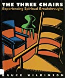 The Three Chairs: Experiencing Spiritual Breakthroughs (0767394364) by Wilkinson, Bruce