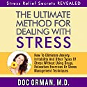 The Ultimate Method for Dealing with Stress: How to Eliminate Anxiety, Irritability and Other Types of Stress without Using Drugs, Relaxation Exercises, or Stress Management Techniques Audiobook by Doc Orman MD Narrated by Matt Stone