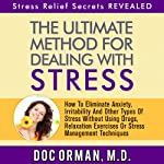 The Ultimate Method for Dealing with Stress: How to Eliminate Anxiety, Irritability and Other Types of Stress without Using Drugs, Relaxation Exercises, or Stress Management Techniques | Doc Orman MD