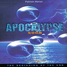 Apocalypse Soon: The Beginning of the End Audiobook by Patrick Heron Narrated by Patrick Heron