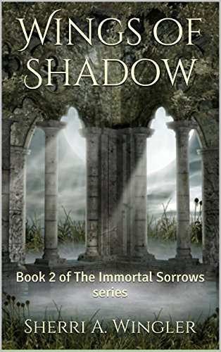 Sherri A. Wingler - Wings of Shadow: Book 2 of The Immortal Sorrows series (English Edition)