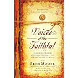 Voices of the Faithful: Inspiring Stories of Courage from Christians Serving Around the World ~ Beth Moore
