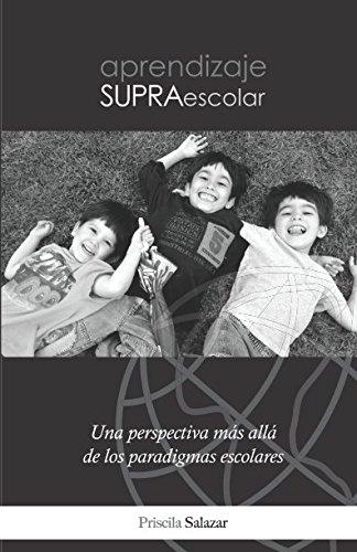 Aprendizaje Supraescolar: Una perspectiva mas alla de los paradigmas escolares  [Salazar, Priscila] (Tapa Blanda)