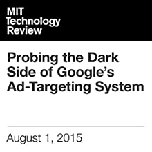 Probing the Dark Side of Google's Ad-Targeting System (       UNABRIDGED) by Tom Simonite Narrated by Todd Mundt