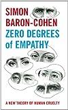 Zero Degrees of Empathy: A new theory of human cruelty
