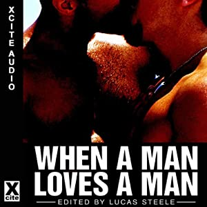 When a Man Loves a Man: A Collection of Gay Erotica | [Lucas Steele (editor)]