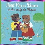 Petit Ours Brun et les oeufs de Paques de Danièle Bour