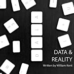 Data and Reality: A Timeless Perspective on Perceiving and Managing Information in Our Imprecise World | William Kent