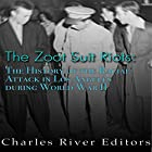 The Zoot Suit Riots: The History of the Racial Attacks in Los Angeles During World War II Hörbuch von  Charles River Editors Gesprochen von: Kenneth Ray