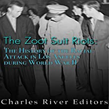 The Zoot Suit Riots: The History of the Racial Attacks in Los Angeles During World War II Audiobook by  Charles River Editors Narrated by Kenneth Ray