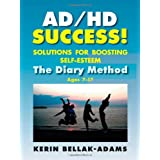 AD/HD SUCCESS! Solutions for Boosting Self-Esteem: The Diary Method for Ages 7-17 (Growing with Love) ~ Kerin Bellak-Adams