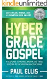 The Hyper-Grace Gospel: A Response to Michael Brown and Those Opposed to the Modern Grace Message (English Edition)