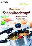 Kochen im Schnellkochtopf: Über 200 Rezepte