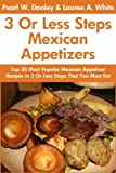 Top 30 Most Popular Mexican Appetizer Recipes in Just 3 Or Less Steps That You Must Eat Before You Die
