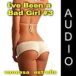 I've Been a Bad Girl #3 | Vanessa Estrella