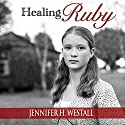 Healing Ruby, Volume 1 Audiobook by Jennifer H. Westall Narrated by Andi Arndt