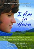 img - for by Elizabeth M. Bonker, Virginia G. Breen I Am in Here: The Journey of a Child with Autism Who Cannot Speak but Finds Her Voice (2011) Hardcover book / textbook / text book
