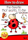How to Draw the Beetle that Wants to Be (how to draw comics and cartoon characters Book 9)