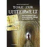 """Tore zur Unterwelt: Das Geheimnis der unterirdischen G�nge aus uralter Zeit ...von """"Heinrich Kusch"""""""
